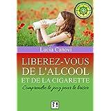 Libérez-vous de l'alcool et de la cigarette: Comprendre le joug pour le briser (French Edition)