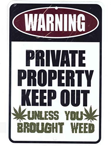 WARNING PRIVATE PROPERTY KEEP OUT Unless You Brought Weed - Marijuana Cannabis Funny Metal Sign for garage decor, man cave ideas, yard stuff or wall. 420 blaze it friendly gift by SignDragon