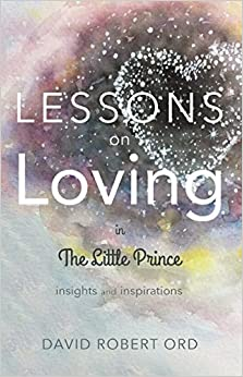 Book Lessons On Loving In The Little Prince: Insights and Inspirations by (October 13, 2015)