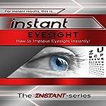 Instant Eyesight: How to Improve Eyesight Instantly!: INSTANT Series |  The INSTANT-Series