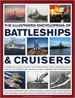 Book The Illustrated Encylopedia of Battleships & Cruisers: A Complete Visual History of International Naval Warships from 1860 to the Present Day, Shown ... Photographs (Illustrated Encyclopedia of)