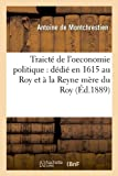 img - for Traicte de L'Oeconomie Politique: Dedie En 1615 Au Roy Et a la Reyne Mere Du Roy (Ed.1889) (Sciences Sociales) (French Edition) book / textbook / text book