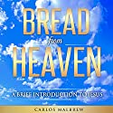 Bread from Heaven: A Brief Introduction to Jesus Audiobook by Carlos Malbrew Narrated by John Alan Martinson Jr.