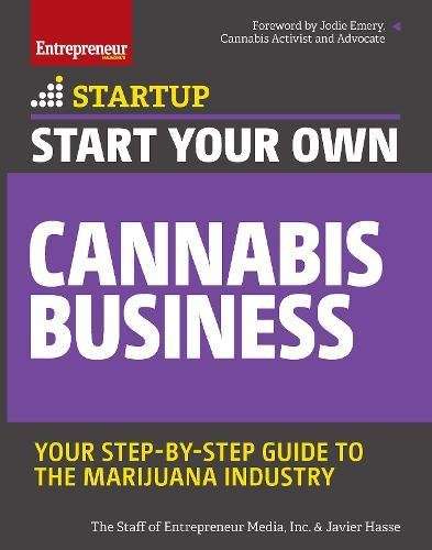 - Start Your Own Cannabis Business: Your Step-By-Step Guide to the Marijuana Industry (Startup)