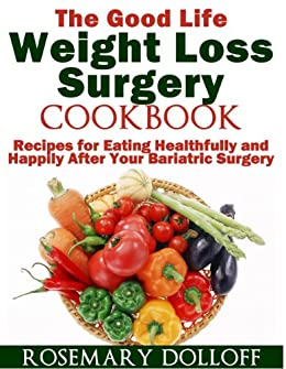 The Good Life Weight Loss Surgery Cookbook Kindle Edition By