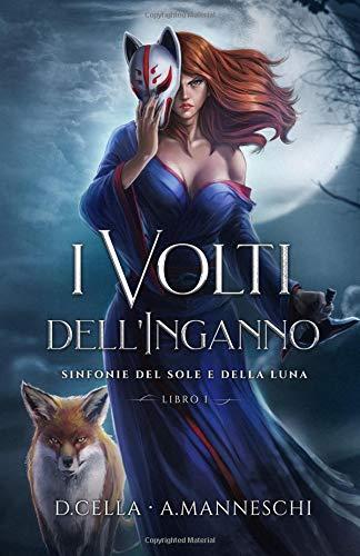 I Volti dell'Inganno: Sinfonie del Sole e della Luna - Vol 1 Copertina flessibile – 20 ott 2018 Alessio Manneschi Daniele Cella Independently published 1729044638
