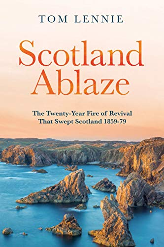 Image of Scotland Ablaze: The Twenty Year Fire of Revival that Swept Scotland 1858 - 79