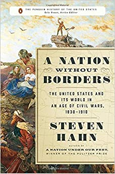 Image result for A Nation Without Borders: The United States and Its World in an Age of Civil Wars, 1830-1910