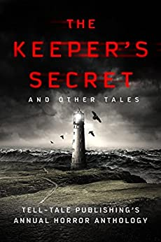The Keeper's Secret: Tell-Tale Publishing's Annual Horror Anthology by [Alsobrooks, Elizabeth, Christiano, Joseph J., Hunter, Daniel, James, Robert, Mattern, Patricia]