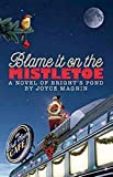 Blame It On The Mistletoe: A Novel of Bright's Pond