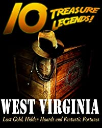 10 Treasure Legends! West Virginia: Lost Gold, Hidden Hoards and Fantastic Fortunes