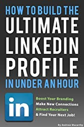 How To Build the ULTIMATE LinkedIn Profile In Under An Hour: Boost Your Branding, Attract Recruiters, And Find Your Next Job (English Edition)