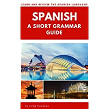 Spanish: A Short Grammar Guide: Learn and Review the Spanish language