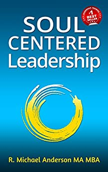 Soul-Centered Leadership by [Anderson, R. Michael]