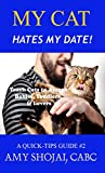My Cat Hates My Date!: Teach Cats to Accept Babies, Toddlers & Lovers (A Quick-Tips Guide Book 2)