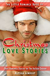 The Little Romance Book of Christmas Love Stories : A Collection of Festive Short Romantic Stories for The Holiday Season (Little Romance Books 1)