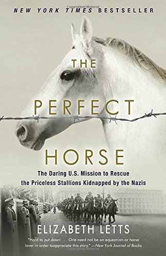 the-perfect-horse-the-daring-us-mission-to-rescue-the-priceless-stallions-kidnapped-by-the-nazis
