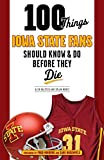 100 Things Iowa State Fans Should Know & Do Before They Die (100 Things...Fans Should Know)