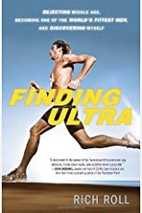 Finding Ultra: Rejecting Middle Age, Becoming One of the World's Fittest Men, and Discovering Myself by Rich Roll (2013-05-21) Paperback