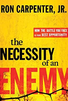 The Necessity of an Enemy: How the Battle You Face Is Your Best Opportunity by [Carpenter, Ron]