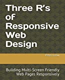 Three R's of Responsive Web Design: Building Multi-Screen Friendly Web Pages Responsively
