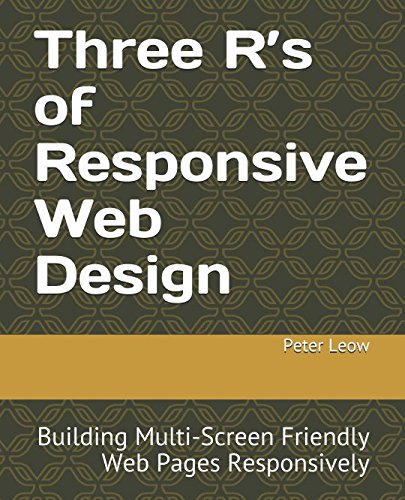 Three Rs of Responsive Web Design: Building Multi-Screen Friendly Web Pages Responsively