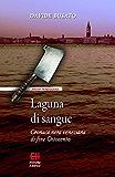 Laguna di sangue: Cronaca nera veneziana di fine Ottocento