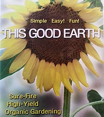 This Good Earth: Sure-Fire, High-Yield Organic Gardening
