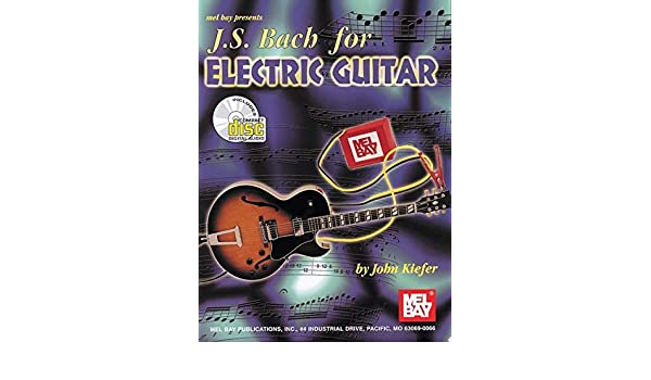 J. S. Bach for Electric Guitar: Amazon.es: John ; Bach, Kiefer: Libros en idiomas extranjeros
