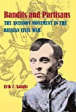 Bandits and Partisans: The Antonov Movement in the Russian Civil War (Pitt Series in Russian East European Studies)