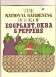 The National Gardening Book Of Eggplant, Okra & Peppers