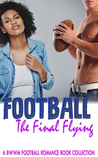 Download for free Football The Final Flying: A BWWM Football Romance Book Collection