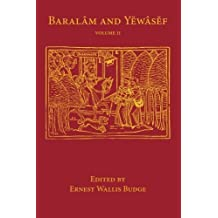 Baralam and Yewasef: Volume 2: Being the Ethiopic Version of a Christianized Recension of the Buddhist Legend of the Buddha and the Bodhisattva (Library of Arcana) (2014-03-06)