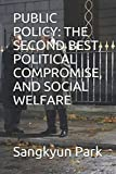 PUBLIC POLICY: THE SECOND BEST, POLITICAL COMPROMISE, AND SOCIAL WELFARE