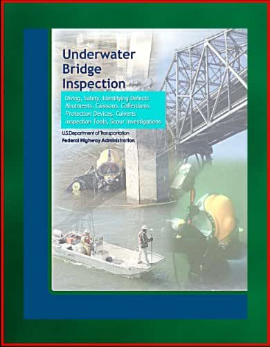 Underwater Bridge Inspection - Diving, Safety, Identifying Defects, Abutments, Caissons, Cofferdams, Protection Devices, Culverts, Inspection Tools, Scour Investigations