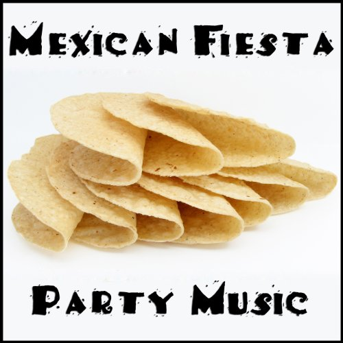 Mexican Fiesta Party Music - Mexican Fiesta Songs
