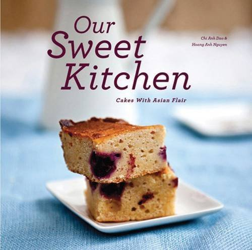 Our Sweet Kitchen: Cakes with an Asian Flair by Dao, Chi Anh, Nguyen, Hoang Anh (2012) Paperback ()