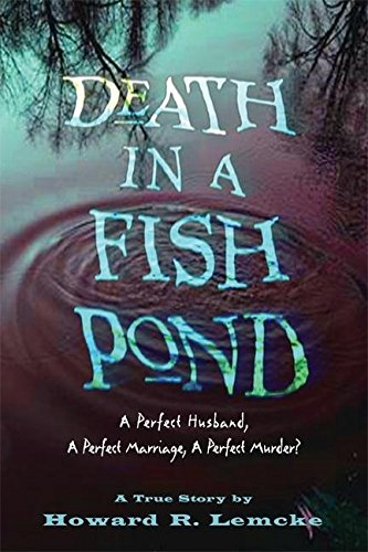 Download Death in a Fish Pond: A Perfect Husband, a Perfect  Marriage, a Perfect Murder? pdf epub