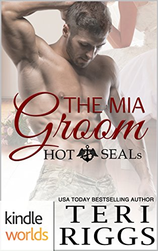Hot SEALs: The MIA Groom (Kindle Worlds Novella) (Hot SEALs (Kindle World) Book 1)