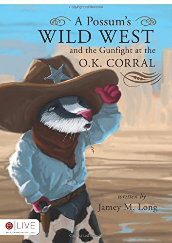 A Possum's Wild West and the Gunfight at the O.K. Corral