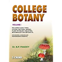 College Botany: 1: Including Alge, Fungi, Lichens, Bacteria, Viruses, Plant Pathology, Industrial Microbiology and Bryophyta