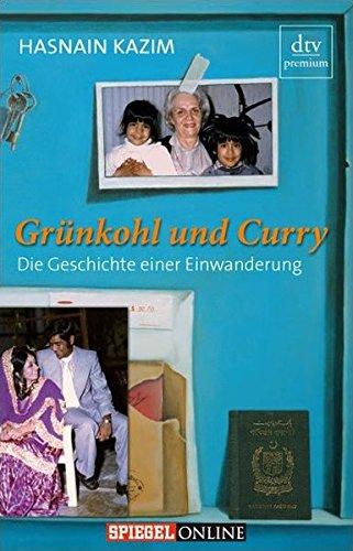 Grünkohl und Curry: Die Geschichte einer Einwanderung (dtv premium) Taschenbuch – 1. September 2009 Hasnain Kazim Deutscher Taschenbuch Verlag 3423247398 Politik