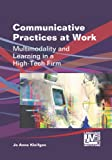 Communicative Practices at Work : Multimodality and Learning in a High-Tech Firm, Kleifgen, Jo Anne, 1783090456