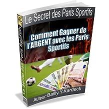Le Secret des Paris Sportifs: Comment Gagner de l'ARGENT avec les Paris Sportifs (French Edition)