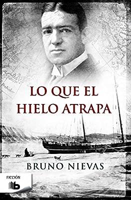 Lo que el hielo atrapa (B DE BOLSILLO): Amazon.es: Bruno Nievas ...