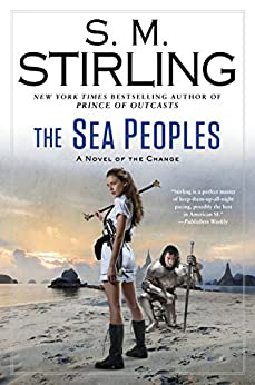 The Sea Peoples (A Novel of the Change) by [Stirling, S. M.]