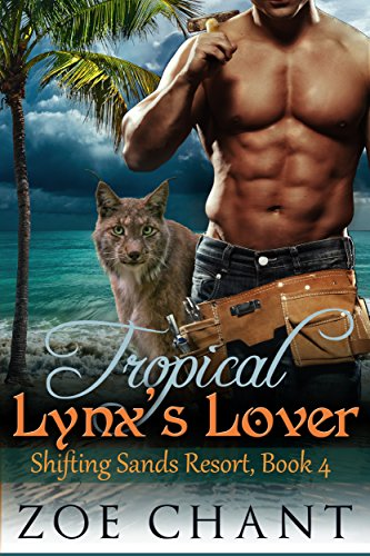 Tropical Lynx's Lover (Shifting Sands Resort Book 4) by [Chant, Zoe]