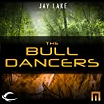 The Bull Dancers: A METAtropolis Story | Jay Lake