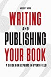 Writing and Publishing Your Book: A Guide for Experts in Every Field by  Melody Herr Ph.D. in stock, buy online here
