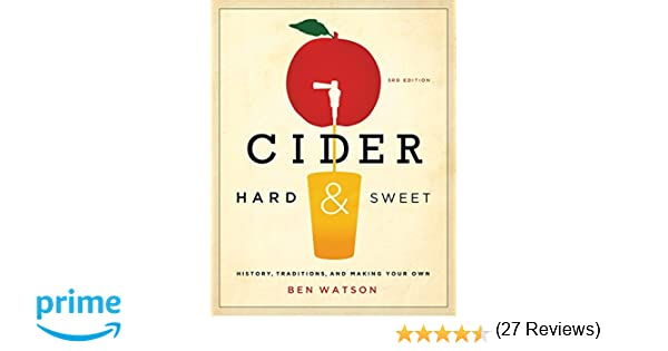 cider hard and sweet history traditions and making your own cider hard and sweet history traditions and making your own third edition ben watson 9781581572070 amazon com books